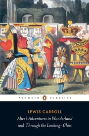 Alice's Adventures in Wonderland and Through the Looking Glass ebook by Lewis Carroll,John Tenniel