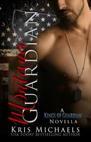 Montana Guardian - A Kings of Guardian Novella ebook by Kris Michaels