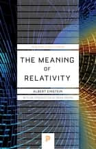 The Meaning of Relativity ebook by Albert Einstein,Brian Greene