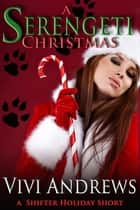 A Serengeti Christmas ebook by Vivi Andrews