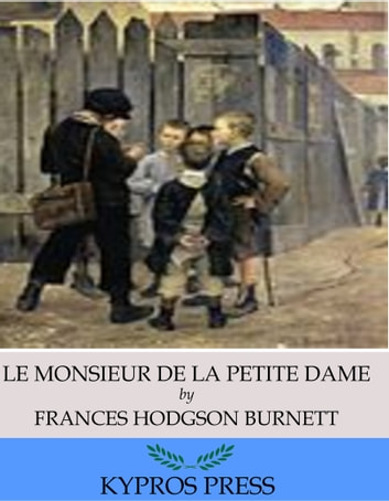 """Le Monsieur De La Petite Dame"" ebook by Frances Hodgson Burnett"