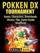 Pokken Tournament DX Game, Characters, Downloads, Cheats, Tips, Game Guide Unofficial ebook by Chala Dar
