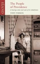 The People of Providence - A housing estate and some of its inhabitants ebook by Tony Parker