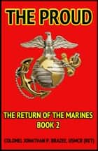 The Proud - The Return of the Marines, #2 ebook by Jonathan P. Brazee