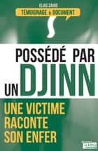 Possédé par un djinn - Une victime raconte son enfer ebook by Elias Zahid