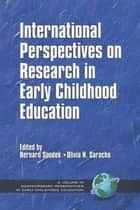 International Perspectives on Research in Early Childhood Education ebook by Olivia Saracho,Bernard Spodek