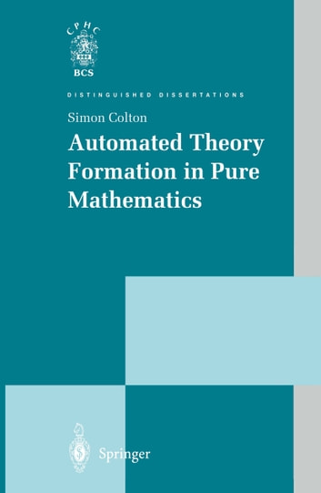 Automated Theory Formation in Pure Mathematics ebook by Simon Colton