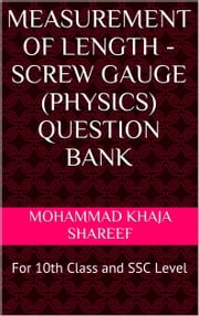 Measurement of Length - Screw Gauge (Physics) Question Bank ebook by Mohmmad Khaja Shareef