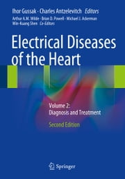 Electrical Diseases of the Heart - Volume 2: Diagnosis and Treatment ebook by Ihor Gussak,Charles Antzelevitch,Arthur A.M. Wilde,Brian D. Powell,Michael J. Ackerman,Win-Kuang Shen