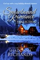 Snowbound Romance Collection ebook by Shadonna Richards