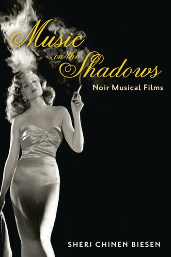 Music in the Shadows - Noir Musical Films ebook by Sheri Chinen Biesen