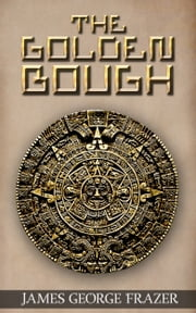 The Golden Bough - A Study of Magic and Religion ebook by James George Frazer