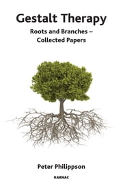 Gestalt Therapy - Roots and Branches - Collected Papers ebook by Peter Philippson