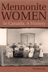 Mennonite Women in Canada - A History ebook by Marlene Epp