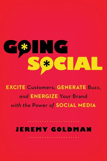 Going Social - Excite Customers, Generate Buzz, and Energize Your Brand with the Power of Social Media ebook by Jeremy Goldman