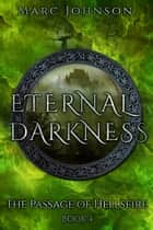 Eternal Darkness (The Passage of Hellsfire, Book 4) ebook by Marc Johnson