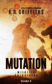 Mutation (Wildfire Chronicles Vol. 4) ebook by K.R. Griffiths