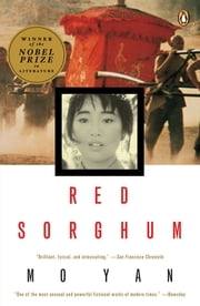 Red Sorghum - A Novel of China ebook by Mo Yan,Howard Goldblatt