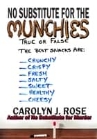 No Substitute for the Munchies ebook by Carolyn J. Rose