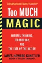 Too Much Magic ebook by James Howard Kunstler