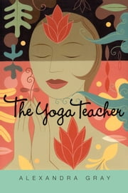 The Yoga Teacher ebook by Alexandra Gray