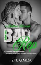 Bad Rep ebook by S. N. Garza