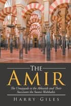 The Amir - The Umayyads vs the Abbasids and Their Successors the Sunni-Wahabbis ebook by Harry Giles