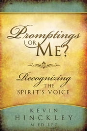 Promptings or Me? - Recognizing the Spirit's Voice ebook by Kevin Hinkley, M. ED LPC