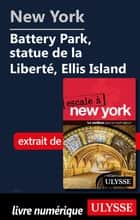 New York - Battery Park, statue de la Liberté, Ellis Island ebook by Collectif