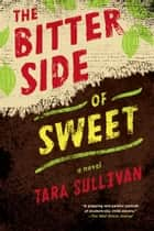The Bitter Side of Sweet ebook by Tara Sullivan