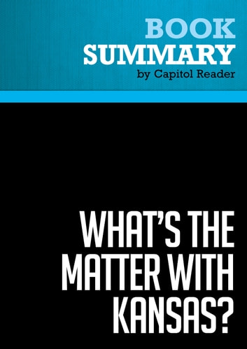 Summary of What's the Matter with Kansas? How Conservatives Won the Heart of America - Thomas Frank eBook by Capitol Reader