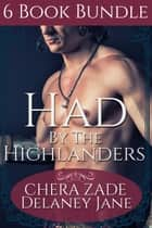 Had by the Highlanders - 6 Book Scottish Highlander Menage Bundle ebook by Delaney Jane, Chera Zade