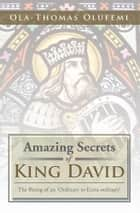 Amazing Secrets of King David ebook by Ola-Thomas Olufemi