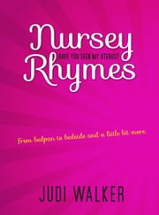 Nursey Rhymes - Have You Seen My Uterus? - From Bedpan to Bedside and a Little Bit More ebook by Judi Walker