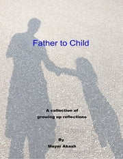 Father to Child ebook by Mayar Akash