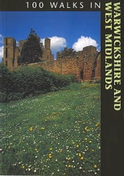 100 WALKS IN WARWICKSHIRE & WEST MIDLANDS ebook by Richard Sale