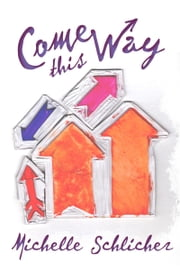 Come This Way ebook by Michelle Schlicher