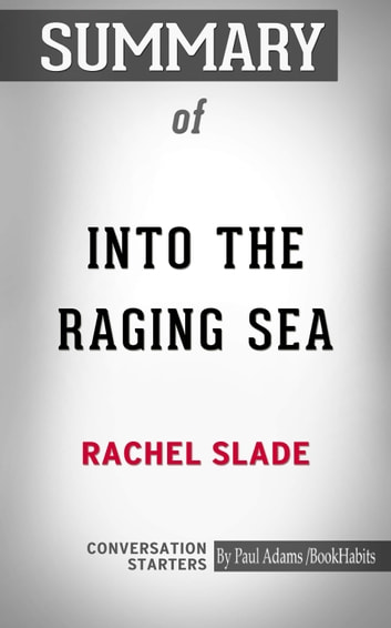 Summary of Into the Raging Sea: Thirty-Three Mariners, One Megastorm, and the Sinking of El Faro ebook by Paul Adams