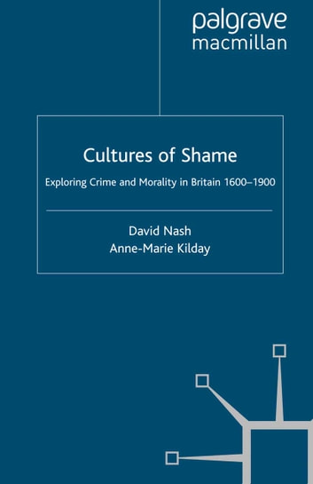 Cultures of Shame - Exploring Crime and Morality in Britain 1600-1900 ebook by D. Nash,A. Kilday