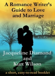 A Romance Writer's Guide to Love and Marriage ebook by Jacqueline Diamond