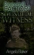 Paranormal Factor II. Supernatural Witness ebook by Angela Baker