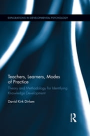 Teachers, Learners, Modes of Practice - Theory and Methodology for Identifying Knowledge Development ebook by Kobo.Web.Store.Products.Fields.ContributorFieldViewModel