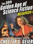 The 38th Golden Age of Science Fiction MEGAPACK®: Chester S. Geier ebook by Chester S. Geier