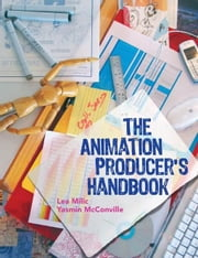 The Animation Producer's Handbook ebook by Milic, Lea