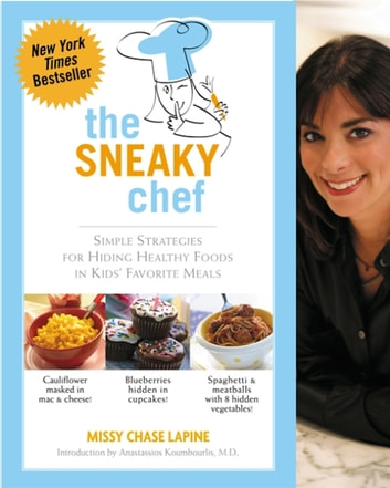 The Sneaky Chef - Simple Strategies for Hiding Healthy Foods in Kids' Favorite Meals ebook by Missy Chase Lapine