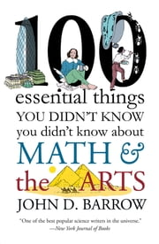 100 Essential Things You Didn't Know You Didn't Know about Math and the Arts ebook by John D. Barrow