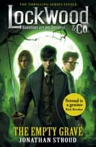 Lockwood & Co: The Empty Grave - The Empty Grave ebook by Jonathan Stroud