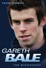 Gareth Bale - The Biography ebook by Frank Worrall