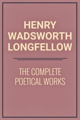 The Complete Poetical Works ebook by Henry Wadsworth Longfellow