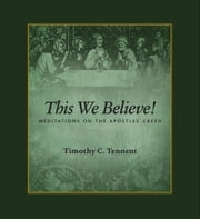 This We Believe: Meditations on the Apostles' Creed ebook by Timothy  C. Tennent
